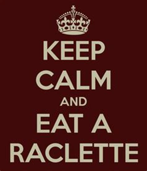 colibri cuisine keep calm and eat a raclette keep calm and carry on