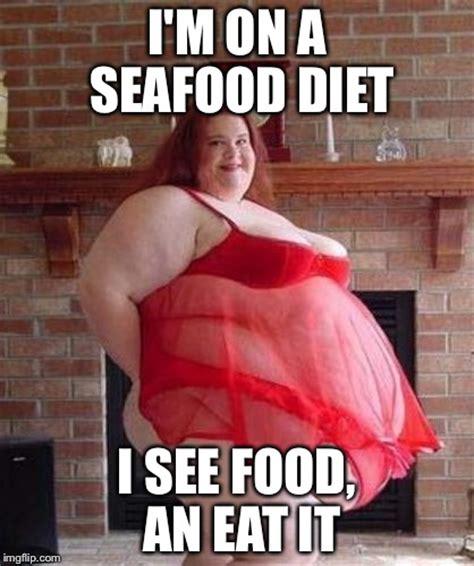 Fat Women Meme - im on a seafood diet i see food an eat it meme