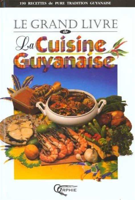legrand cuisine livre le grand livre de la cuisine guyanaise collectif