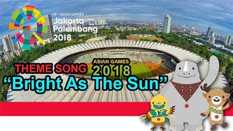 """bright As The Sun"" Jadi Theme Song Asian Games Ke-18"