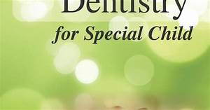 Pediatric Dentistry For Special Child By Priya Gupta
