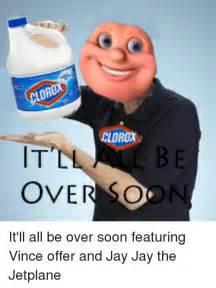 CLOROX IT OVER SO It'll All Be Over Soon Featuring Vince ...