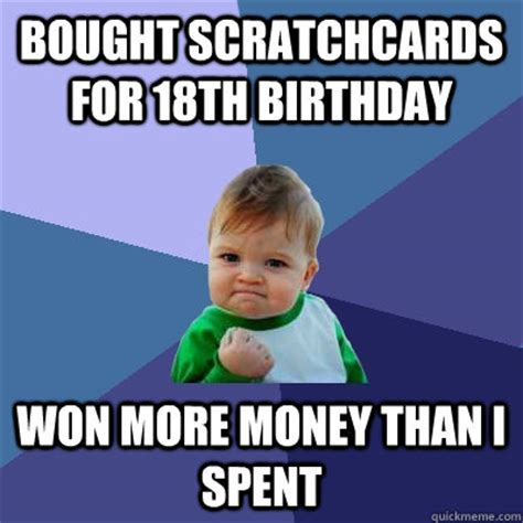 18th Birthday Meme - bought scratchcards for 18th birthday won more money than i spent success kid quickmeme