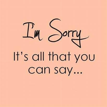 Sorry Quotes Say Am Sayings Its Im