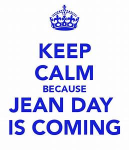 KEEP CALM BECAUSE JEAN DAY IS COMING Poster | mateo | Keep Calm-o-Matic