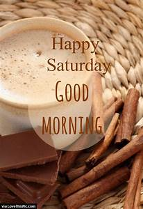 Happy Saturday Good Morning With Coffee Pictures, Photos ...