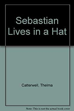 Sebastian Lives In A Hat By Thelma Catterwell, Kerry Argent  Reviews, Description & More Isbn
