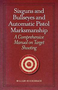 Sixguns And Bullseyes And Automatic Pistol Marksmanship