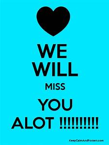 We Will Miss You : we will miss you alot keep calm and posters generator maker for free ~ Orissabook.com Haus und Dekorationen