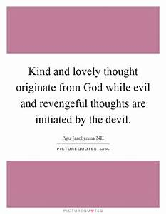 Kind and lovely... Evil Thought Quotes