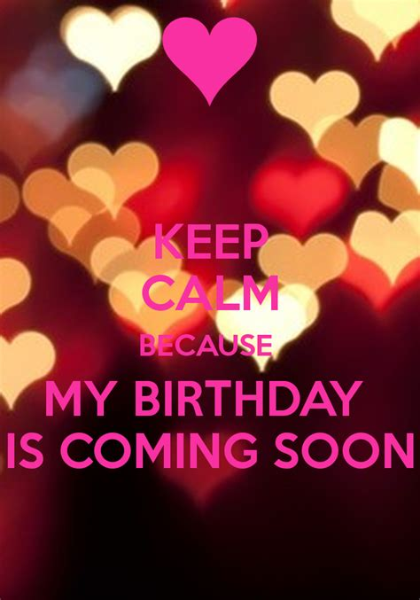 Keep Calm Because My Birthday Is Coming Soon Poster Arag