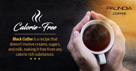 The size of a mug will change the calorie count. Drinking Black Coffee for Weight Loss | Palinoia Coffee