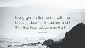 Norman Jewison ... Break With Tradition Quotes