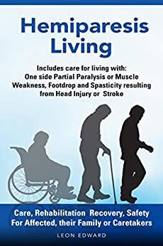 After a Stroke or TBI and Hemiparesis Living -How To Care