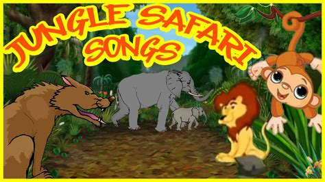 jungle safari songs  kids youtube