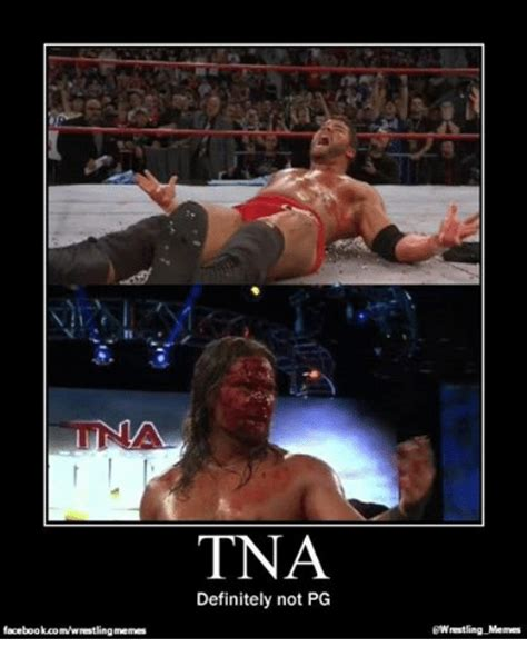 Tna Memes - facebookcomwrestlingmemes tna definitely not pg wrestling memes definitely meme on sizzle