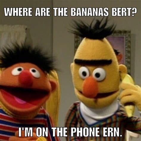 Funny Muppet Memes - bert and ernie bananas phone cell phone muppets meme funny uni brow memes pinterest meme