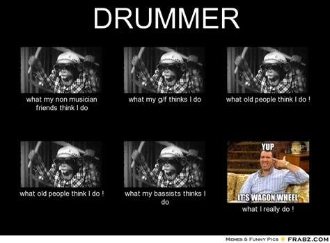 Drummer Memes - drummer meme generator what i do