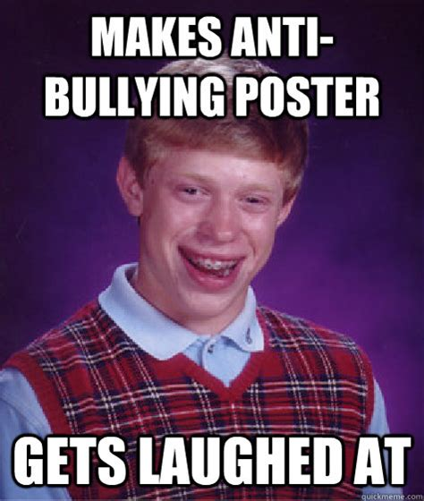 Anti Bullying Meme - bad luck brian memes quickmeme