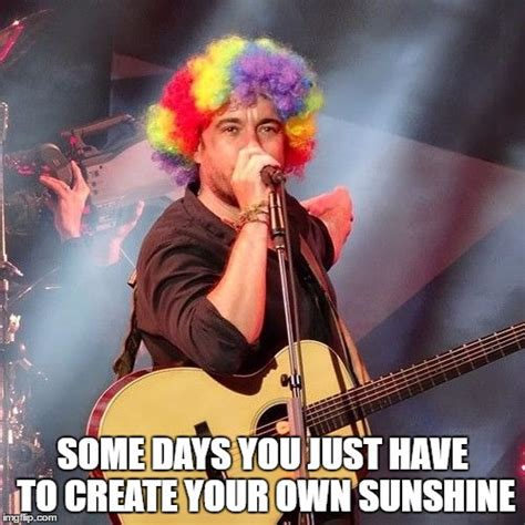 Create You Own Meme - dave matthews some days you just have to create your own sunshine imgflip
