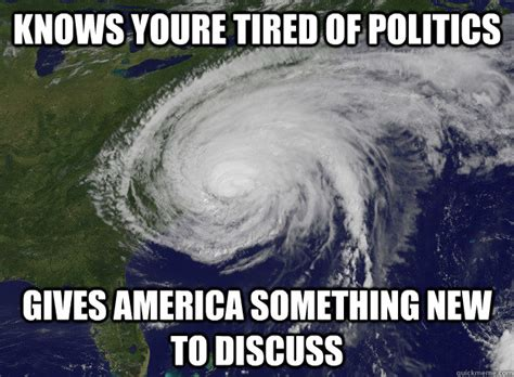 Hurricane Memes - knows youre tired of politics gives america something new to discuss good guy hurricane sandy