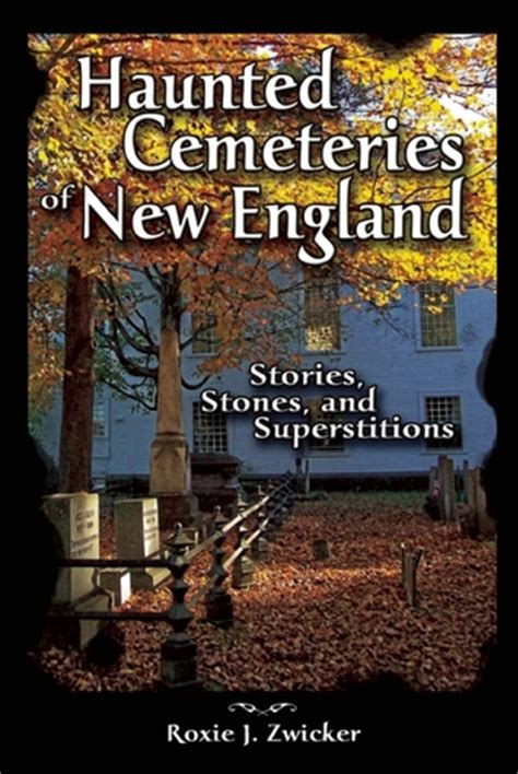 haunted cemeteries   england stories stones  superstitions  roxie  zwicker