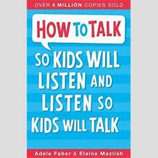 How To Talk So Kids Will Listen And Listen So Kids Will Talk  Adele Faber 9781848123090