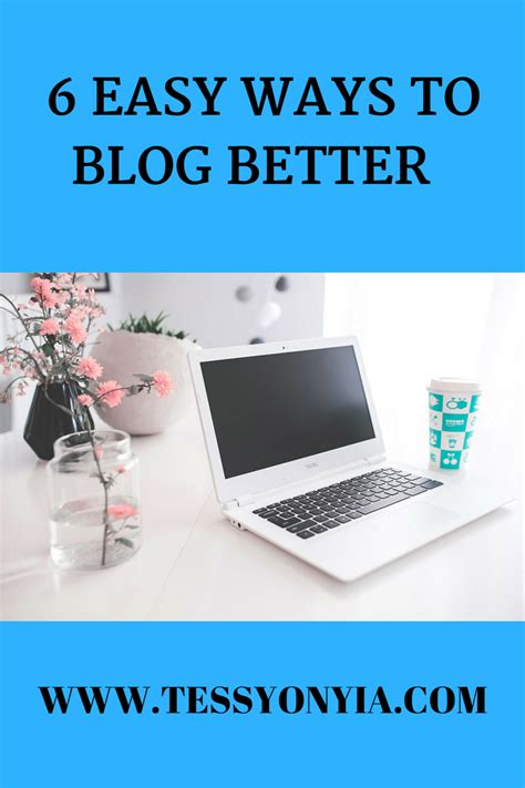 6 Easy Ways To Blog Better  Tessy Onyia's Blog