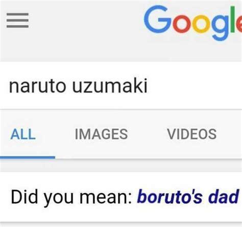 Google Did You Mean Meme - even google knows it boruto s dad know your meme