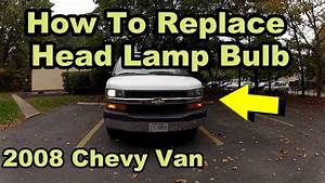 Howto Replace Headlight- 2008 Chevy Express  Diy