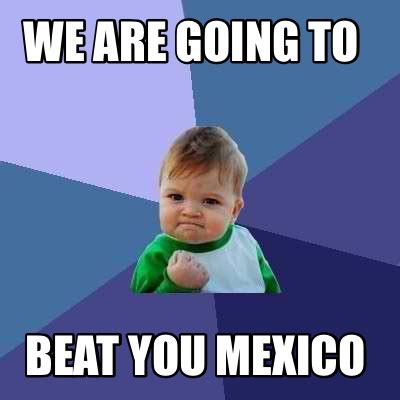 To Meme - meme creator we are going to beat you mexico meme generator at memecreator org