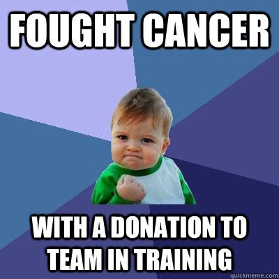 Donation Meme - fought cancer with a donation to team in training success kid quickmeme
