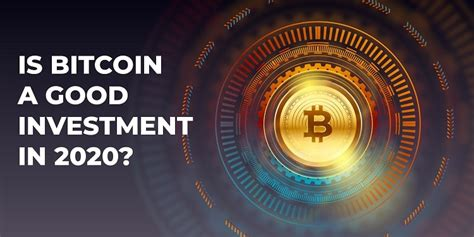 If you're not yet investing in cryptocurrency, now is the time to start. Is Bitcoin a Good Investment in 2020?