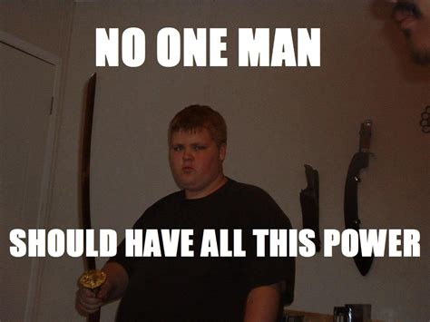 Meme Power - image 171665 no one trailer should have all this power know your meme