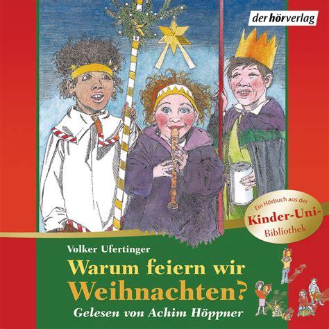 Warum Feiert Weihnachten by Volker Ufertinger Warum Feiern Wir Weihnachten Der