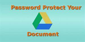 How to password protect a document in google drive for Password protect documents on google drive