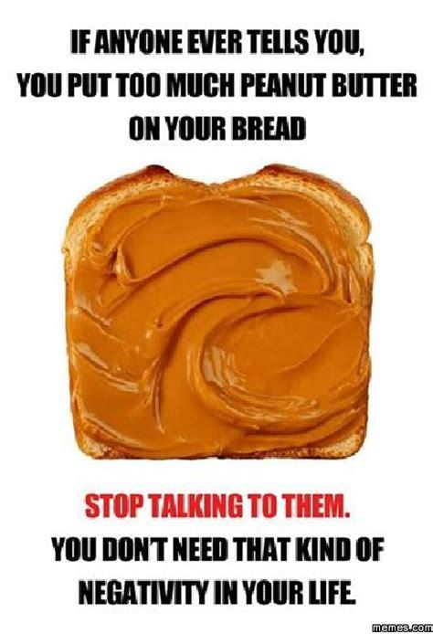 Peanut Butter Meme - too much peanut butter memes com