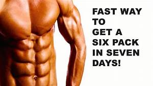 Fast Way To Get A Six Pack In Seven Days