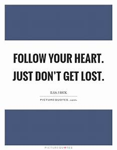Follow Your Heart Quotes & Sayings | Follow Your Heart ...