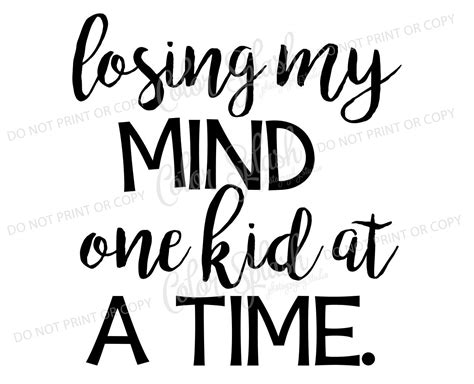 The changed my mind, kid trope as used in popular culture. losing my mind one kid at a time svg dxf png eps cutting