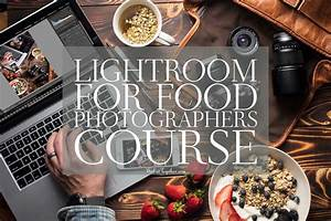 Lightroom For Food Photographers Course Master Your Food Photography Editing | Photographing ...