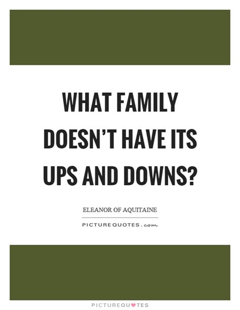 Like in the cardiogram above, the ups and downs very often introduce the potential for loving relationship. Ups And Downs Quotes & Sayings | Ups And Downs Picture Quotes