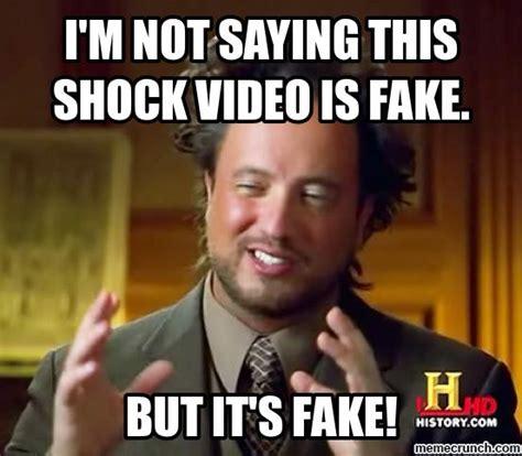 Fake Memes - i m not saying this shock video is fake