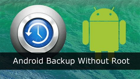 android without root android backup without root the 4 best options for your