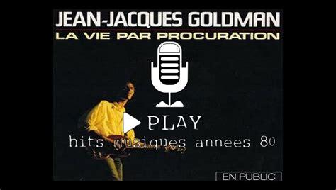 ecouter jean jacques goldman les chansons des ann 233 es 80