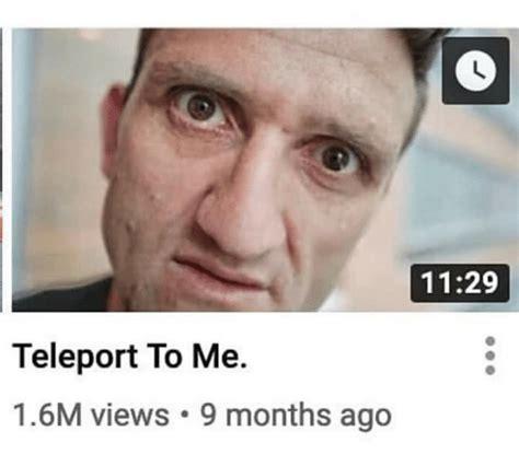teleport views months months meme sizzle