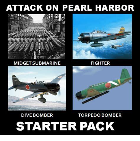 Pearl Harbor Memes - attack on pearl harbor fighter midget submarine dive bomber torpedo bomber starter pack