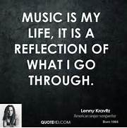 Music is my life  it is a reflection of what I go through   Music Is Life Quotes