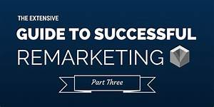 Improve Your Remarketing Strategy: Part 3 of the Extensive ...