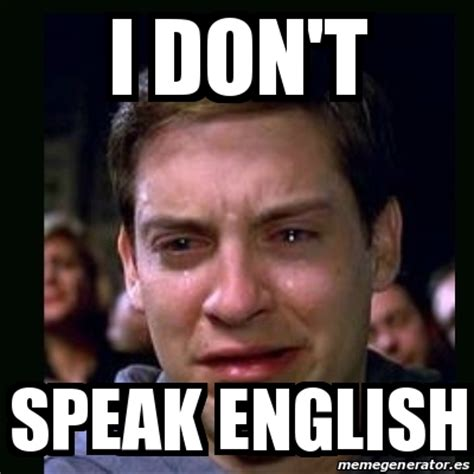Meme Speak - meme crying peter parker i don t speak english 19615748